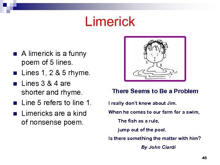 Limerick n n n A limerick is a funny poem of 5 lines. Lines