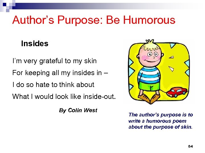 Author's Purpose: Be Humorous Insides I'm very grateful to my skin For keeping all