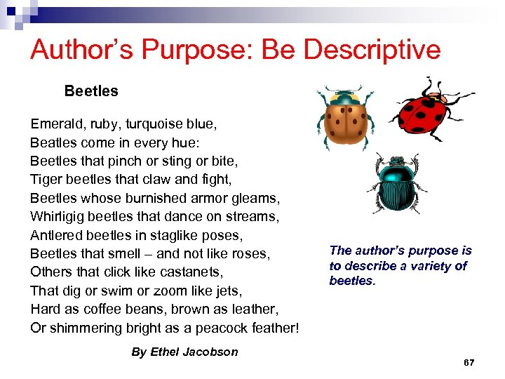 Author's Purpose: Be Descriptive Beetles Emerald, ruby, turquoise blue, Beatles come in every hue:
