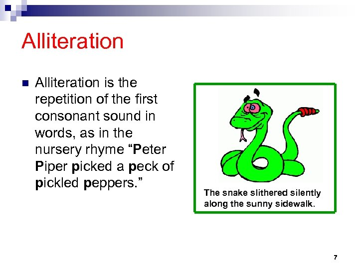 Alliteration n Alliteration is the repetition of the first consonant sound in words, as