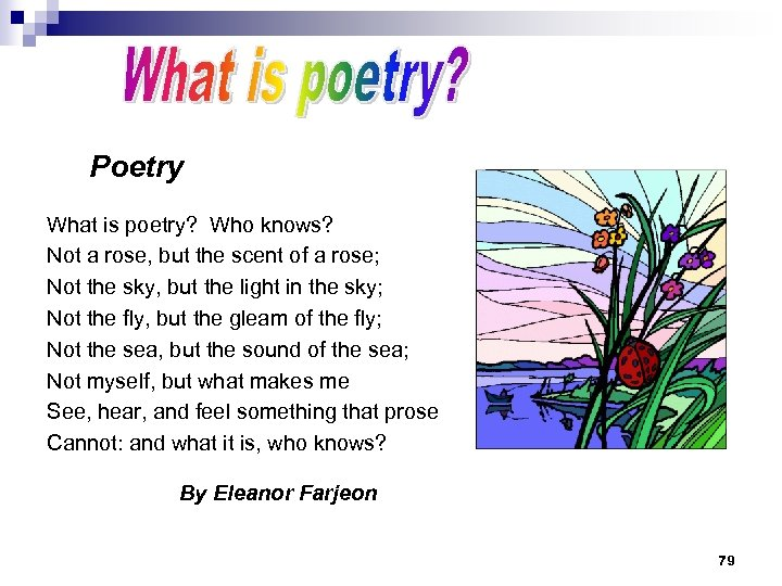 Poetry What is poetry? Who knows? Not a rose, but the scent of a