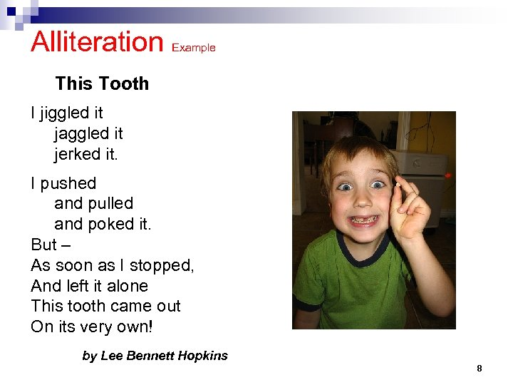 Alliteration Example This Tooth I jiggled it jaggled it jerked it. I pushed and