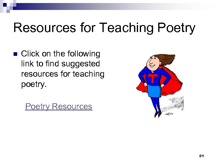 Resources for Teaching Poetry n Click on the following link to find suggested resources