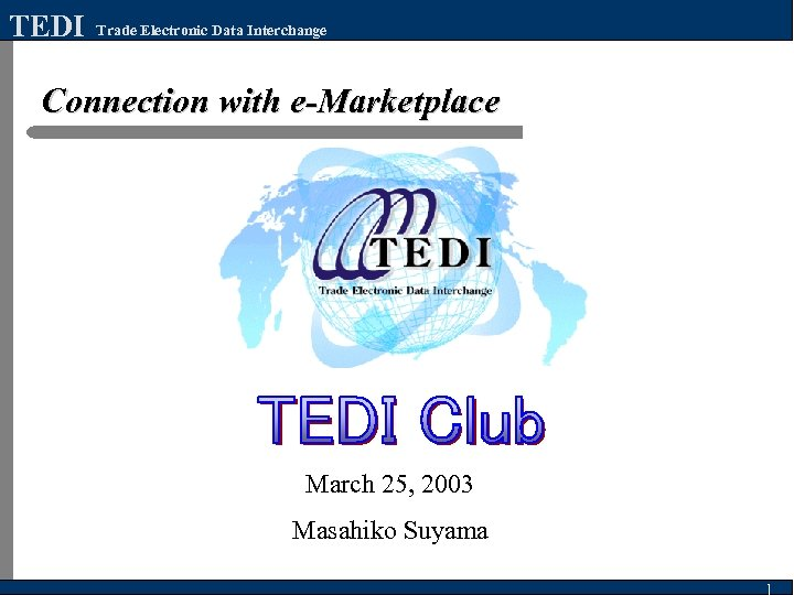 TEDI Trade Electronic Data Interchange Connection with e-Marketplace March 25, 2003 Masahiko Suyama