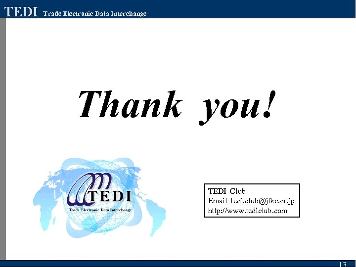 TEDI Trade Electronic Data Interchange Thank you! TEDI Club Email tedi. club@jfkc. or. jp