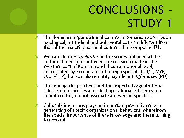 CONCLUSIONS – STUDY 1 The dominant organizational culture in Romania expresses an axiological, attitudinal