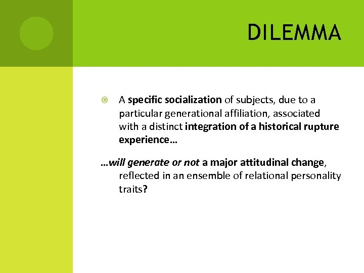 DILEMMA A specific socialization of subjects, due to a particular generational affiliation, associated with