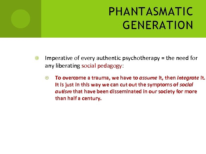 PHANTASMATIC GENERATION Imperative of every authentic psychotherapy = the need for any liberating social