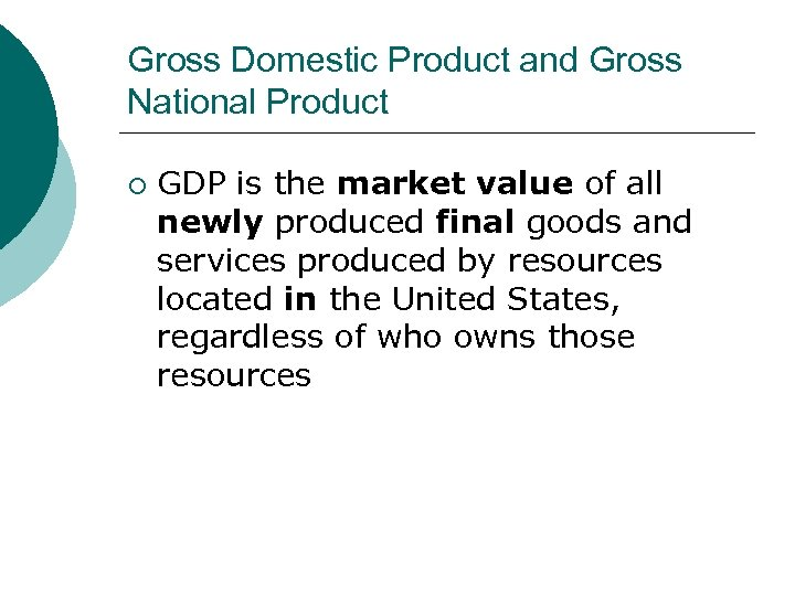 Gross Domestic Product and Gross National Product ¡ GDP is the market value of