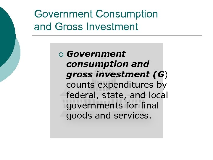 Government Consumption and Gross Investment ¡ Government consumption and gross investment (G) counts expenditures