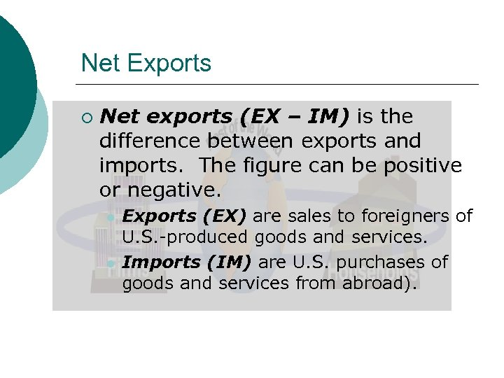Net Exports ¡ Net exports (EX – IM) is the difference between exports and