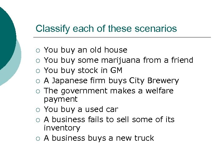 Classify each of these scenarios ¡ ¡ ¡ ¡ You buy an old house