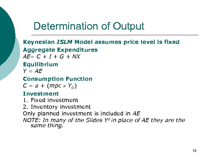 Determination of Output Keynesian ISLM Model assumes price level is fixed Aggregate Expenditures AE=