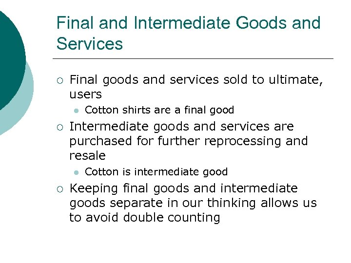 Final and Intermediate Goods and Services ¡ Final goods and services sold to ultimate,