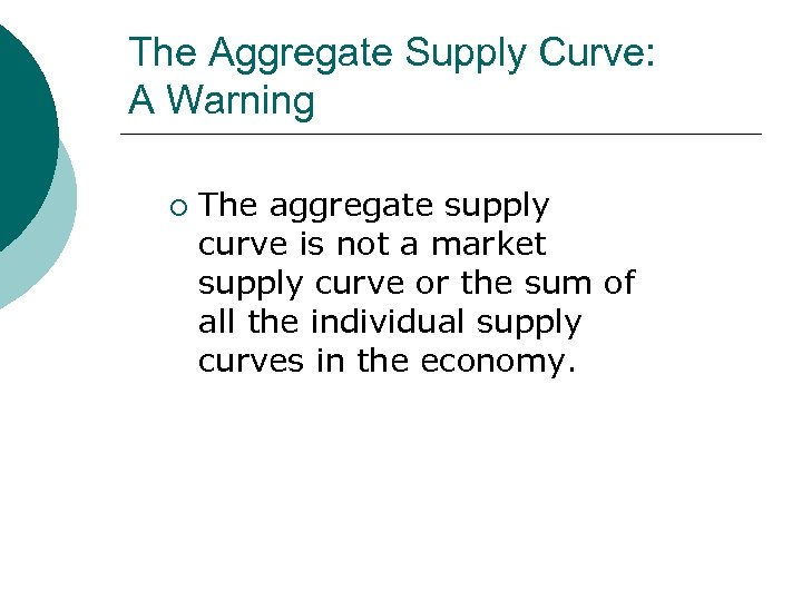 The Aggregate Supply Curve: A Warning ¡ The aggregate supply curve is not a