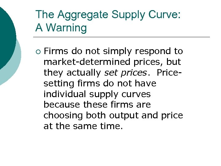 The Aggregate Supply Curve: A Warning ¡ Firms do not simply respond to market-determined