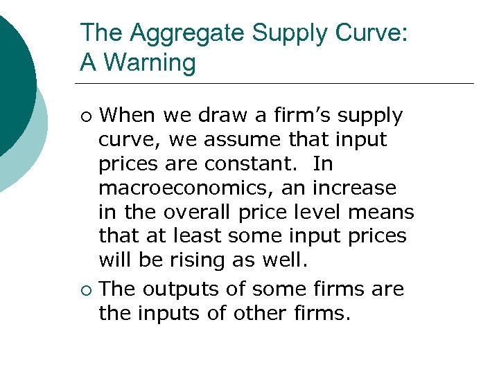The Aggregate Supply Curve: A Warning When we draw a firm's supply curve, we