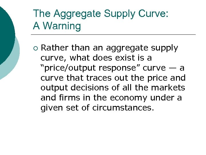 The Aggregate Supply Curve: A Warning ¡ Rather than an aggregate supply curve, what