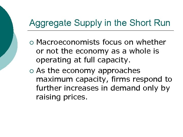 Aggregate Supply in the Short Run Macroeconomists focus on whether or not the economy