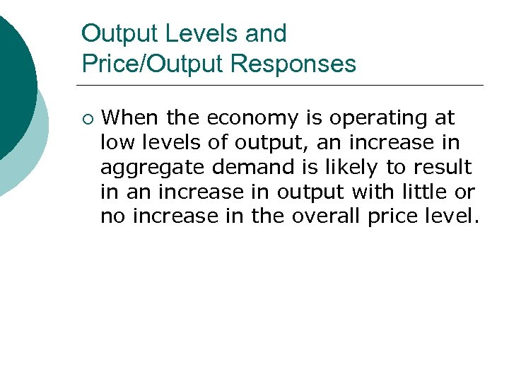 Output Levels and Price/Output Responses ¡ When the economy is operating at low levels