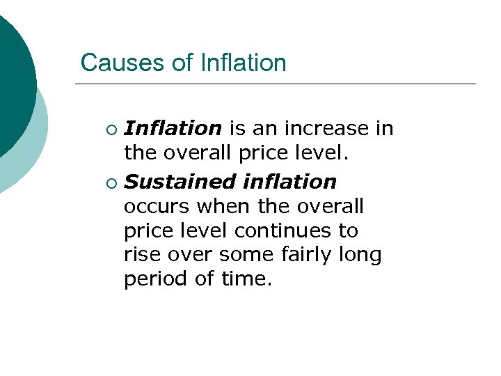 Causes of Inflation is an increase in the overall price level. ¡ Sustained inflation