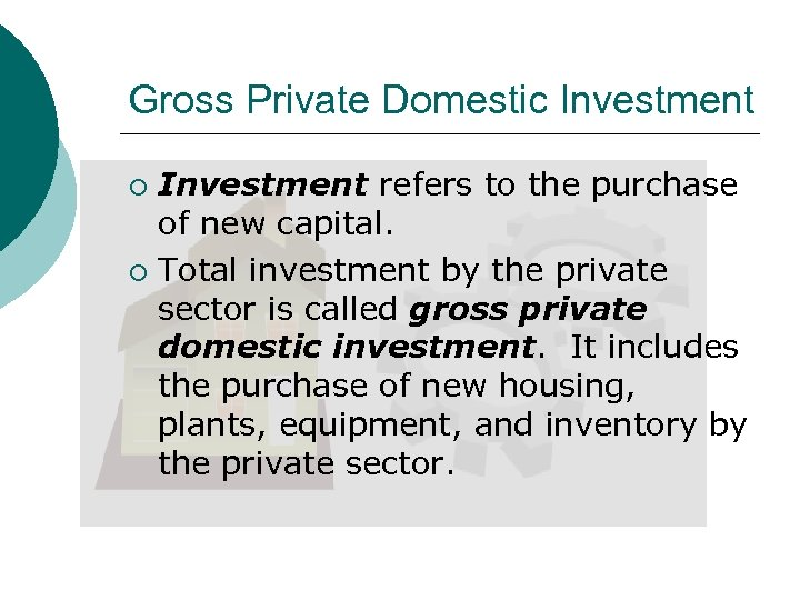 Gross Private Domestic Investment refers to the purchase of new capital. ¡ Total investment