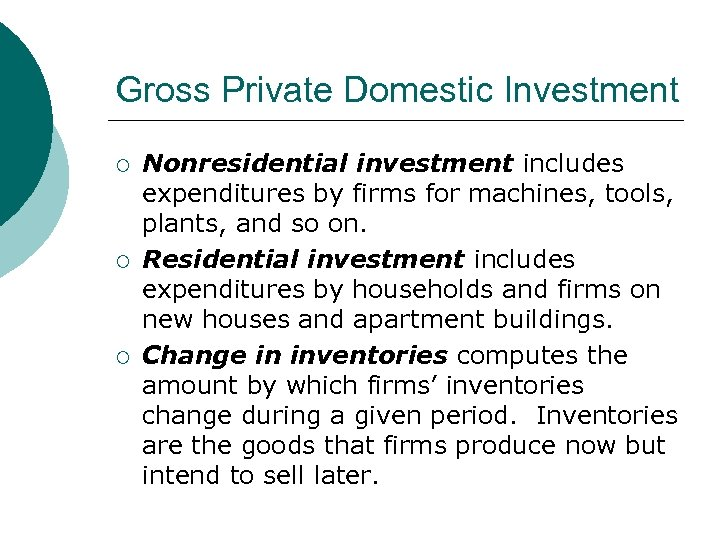 Gross Private Domestic Investment ¡ ¡ ¡ Nonresidential investment includes expenditures by firms for