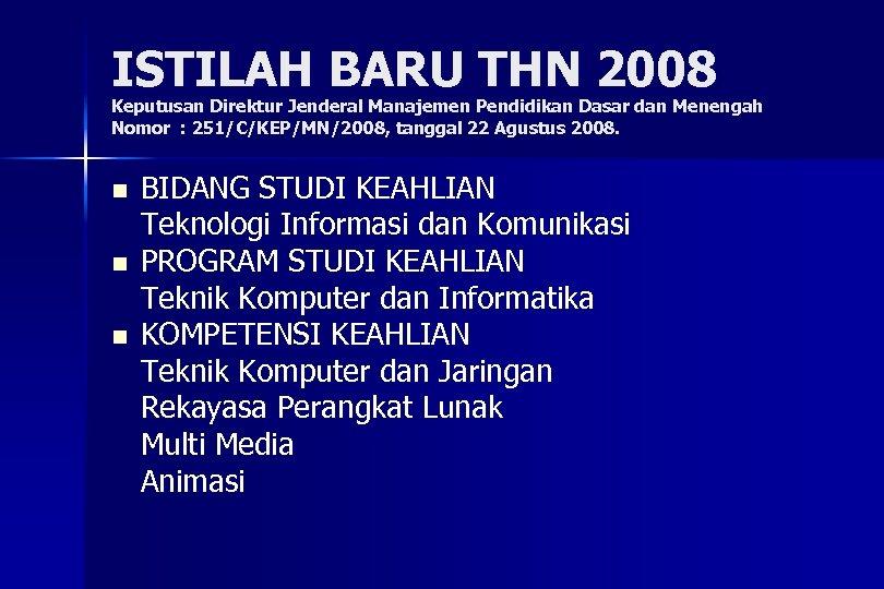 ISTILAH BARU THN 2008 Keputusan Direktur Jenderal Manajemen Pendidikan Dasar dan Menengah Nomor :