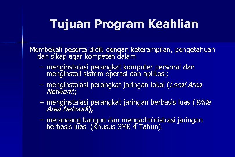 Tujuan Program Keahlian Membekali peserta didik dengan keterampilan, pengetahuan dan sikap agar kompeten dalam