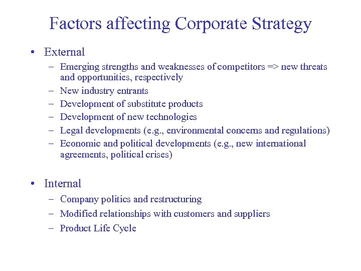 Factors affecting Corporate Strategy • External – Emerging strengths and weaknesses of competitors =>