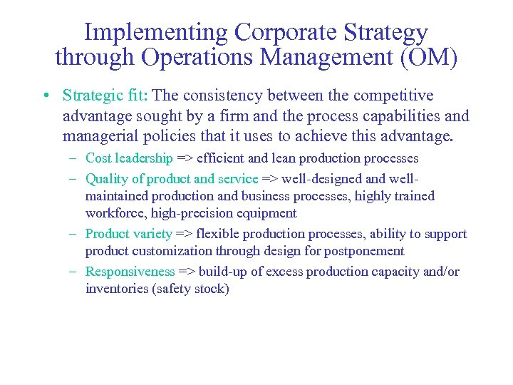 Implementing Corporate Strategy through Operations Management (OM) • Strategic fit: The consistency between the