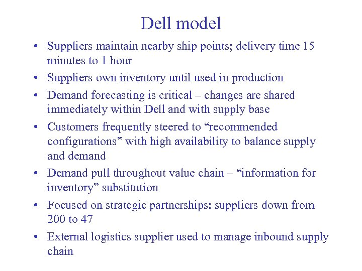 Dell model • Suppliers maintain nearby ship points; delivery time 15 minutes to 1