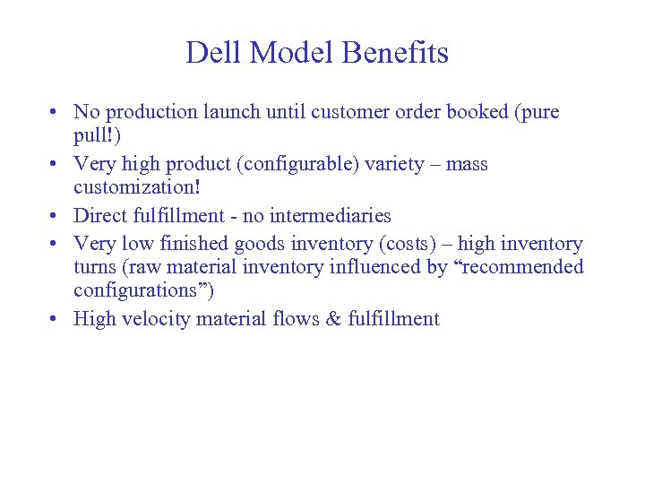 Dell Model Benefits • No production launch until customer order booked (pure pull!) •