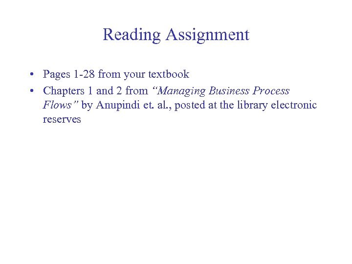 Reading Assignment • Pages 1 -28 from your textbook • Chapters 1 and 2