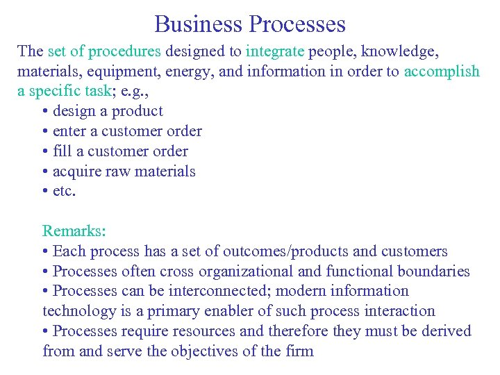 Business Processes The set of procedures designed to integrate people, knowledge, materials, equipment, energy,
