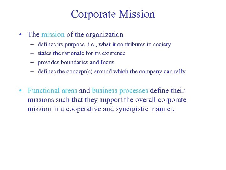 Corporate Mission • The mission of the organization – – defines its purpose, i.