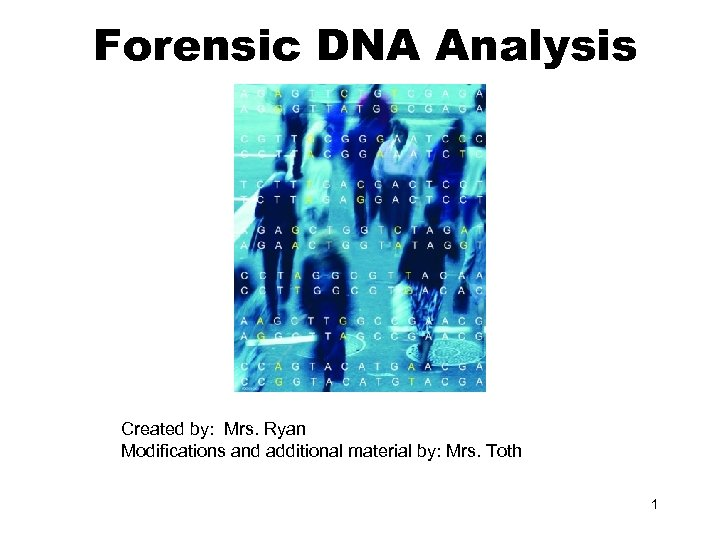 Forensic DNA Analysis Created by: Mrs. Ryan Modifications and additional material by: Mrs. Toth