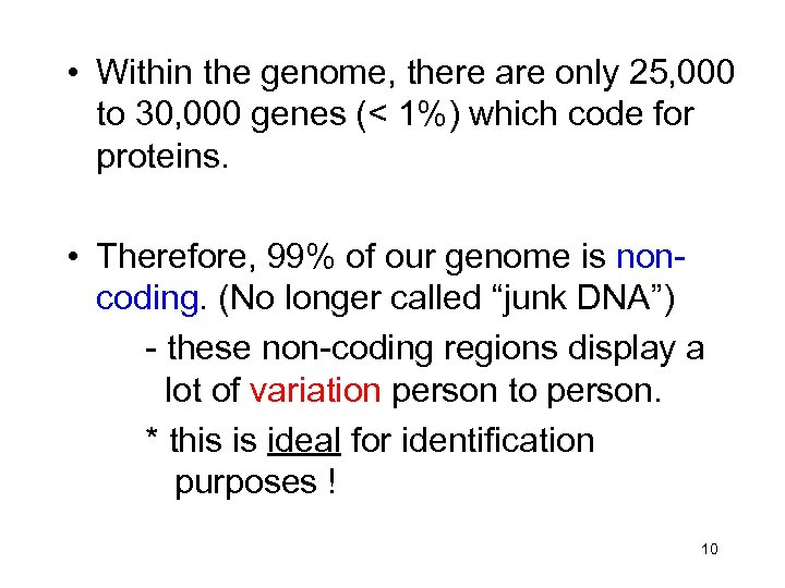 • Within the genome, there are only 25, 000 to 30, 000 genes