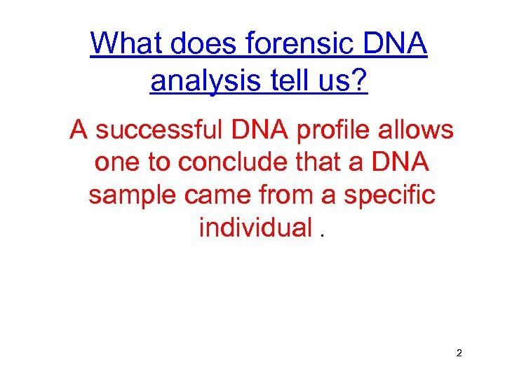 What does forensic DNA analysis tell us? A successful DNA profile allows one to