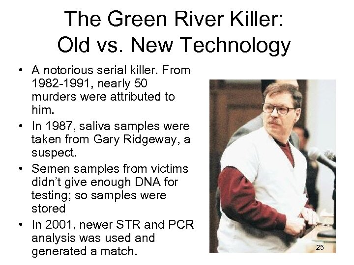The Green River Killer: Old vs. New Technology • A notorious serial killer. From