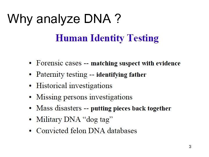 Why analyze DNA ? 3