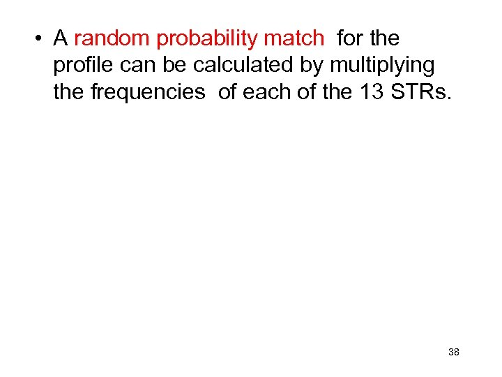 • A random probability match for the profile can be calculated by multiplying