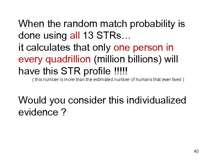 When the random match probability is done using all 13 STRs… it calculates that