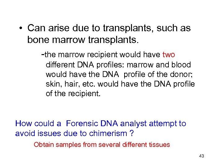 • Can arise due to transplants, such as bone marrow transplants. -the marrow
