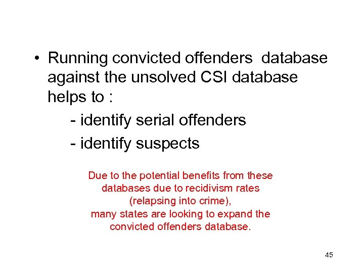• Running convicted offenders database against the unsolved CSI database helps to :