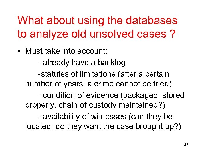 What about using the databases to analyze old unsolved cases ? • Must take