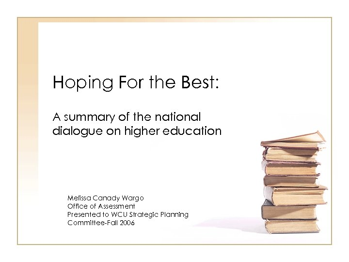 Hoping For the Best: A summary of the national dialogue on higher education Melissa
