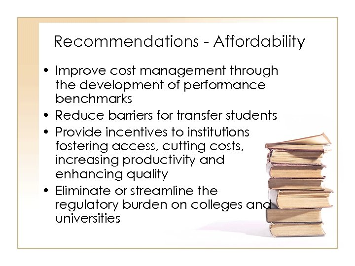 Recommendations - Affordability • Improve cost management through the development of performance benchmarks •