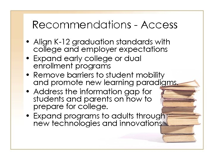 Recommendations - Access • Align K-12 graduation standards with college and employer expectations •