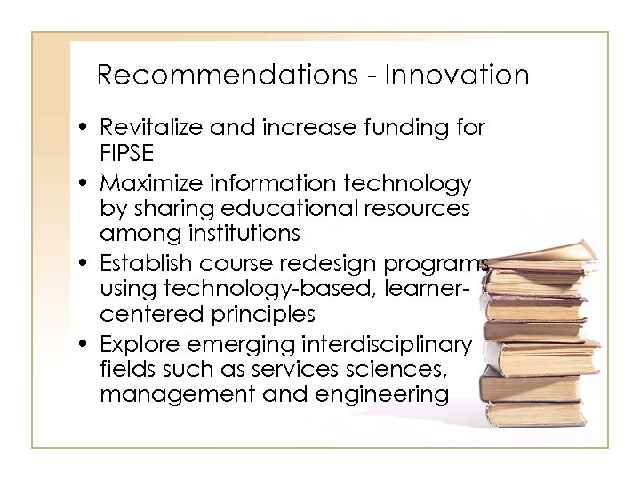 Recommendations - Innovation • Revitalize and increase funding for FIPSE • Maximize information technology